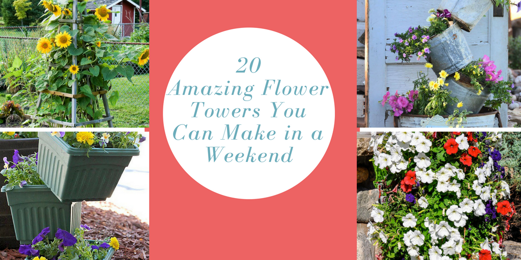 20 Amazing Flower Towers You Can Make in a Weekend